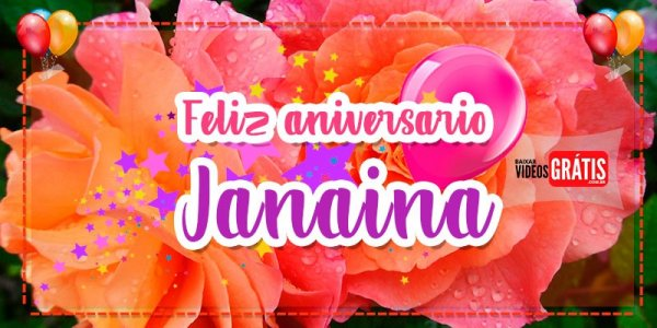 Feliz Aniversário para Janaína. Baixe grátis esta linda mensagem e compartilhe!