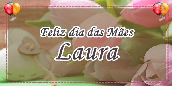 Mensagem de dia das mães com nome - Mãe Laura a vitoriosa!