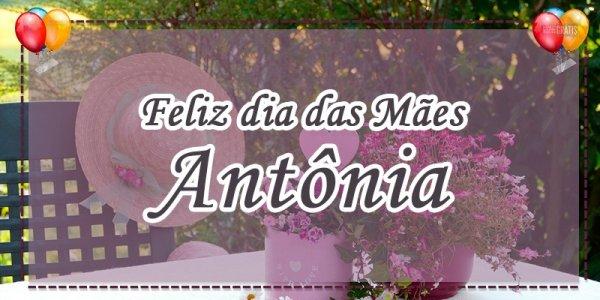 Mensagem de dia das mães com nome - Para mãe Antônia, a valiosa!