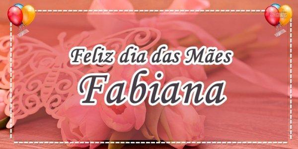 Mensagem de dia das mães com nome personalizado - Para minha mãe Fabiana!