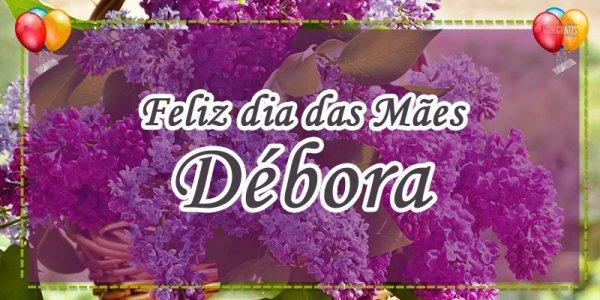 Mensagem de dia das mães para Facebook com nome - Para mãe Débora!