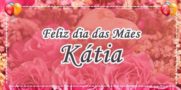 Mensagem de dia das mães personalizada com nome - Kátia, minha mãe amada!