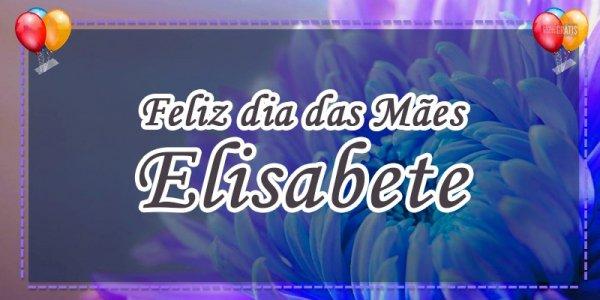 Mensagem de dia das mães personalizado com nome - Elisabete é Deus é abundância!