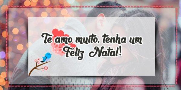 Mensagem de natal com amor - Te amo muito, tenha um feliz Natal!