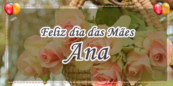 Mensagem Dia das mães com nome personalizado - Ana, minha mãe graciosa!