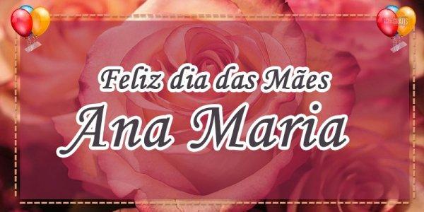 """Mensagem Dia das mães personalizado com nome - Ana Maria a """"mulher pura graça""""!"""