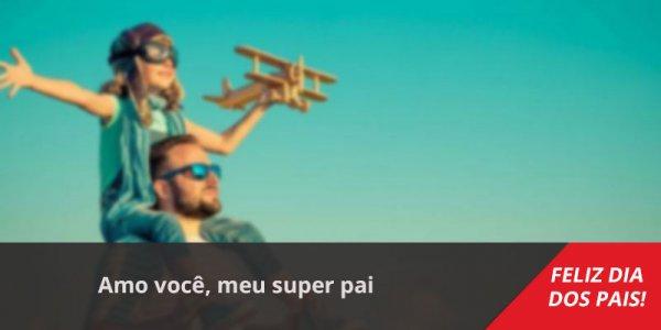 Mensagem Dia dos Pais super herói! Amo você, meu super pai!!!