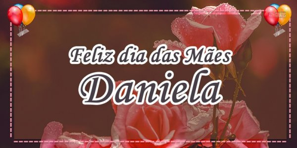 Mensagem para dia das mães com nome personalizado - Para Daniela!