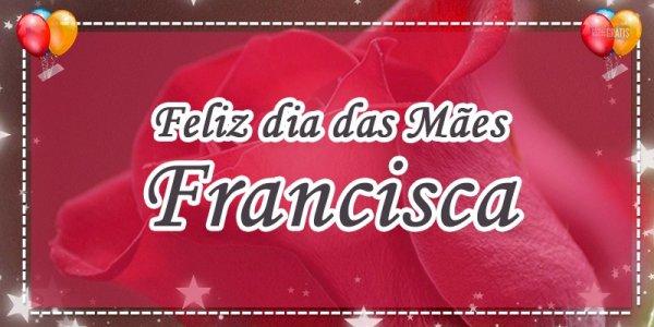 Mensagem para dia das mães personalizada com nome - Francisca, a mais especial!
