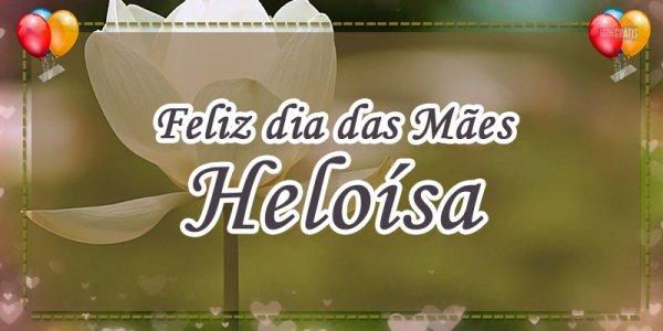 Mensagem para o dia das mães com nome personalizado - Para a mãe Heloísa!