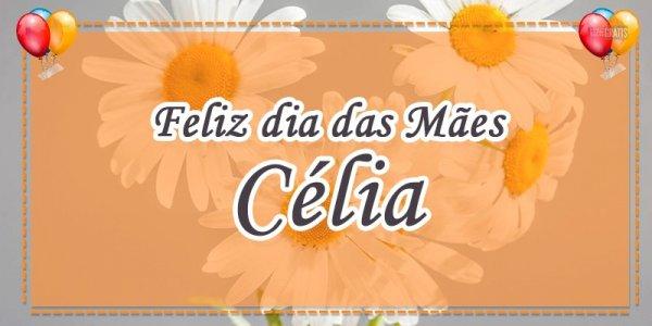 Mensagem para o dia das mães personalizado com nome - Para mãe Célia!