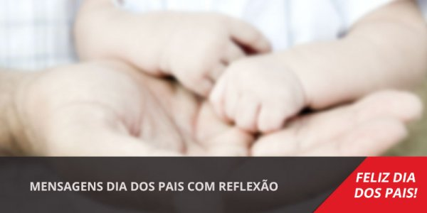 Mensagens Dia dos Pais com Reflexão, dê valor enquanto se tem por perto!