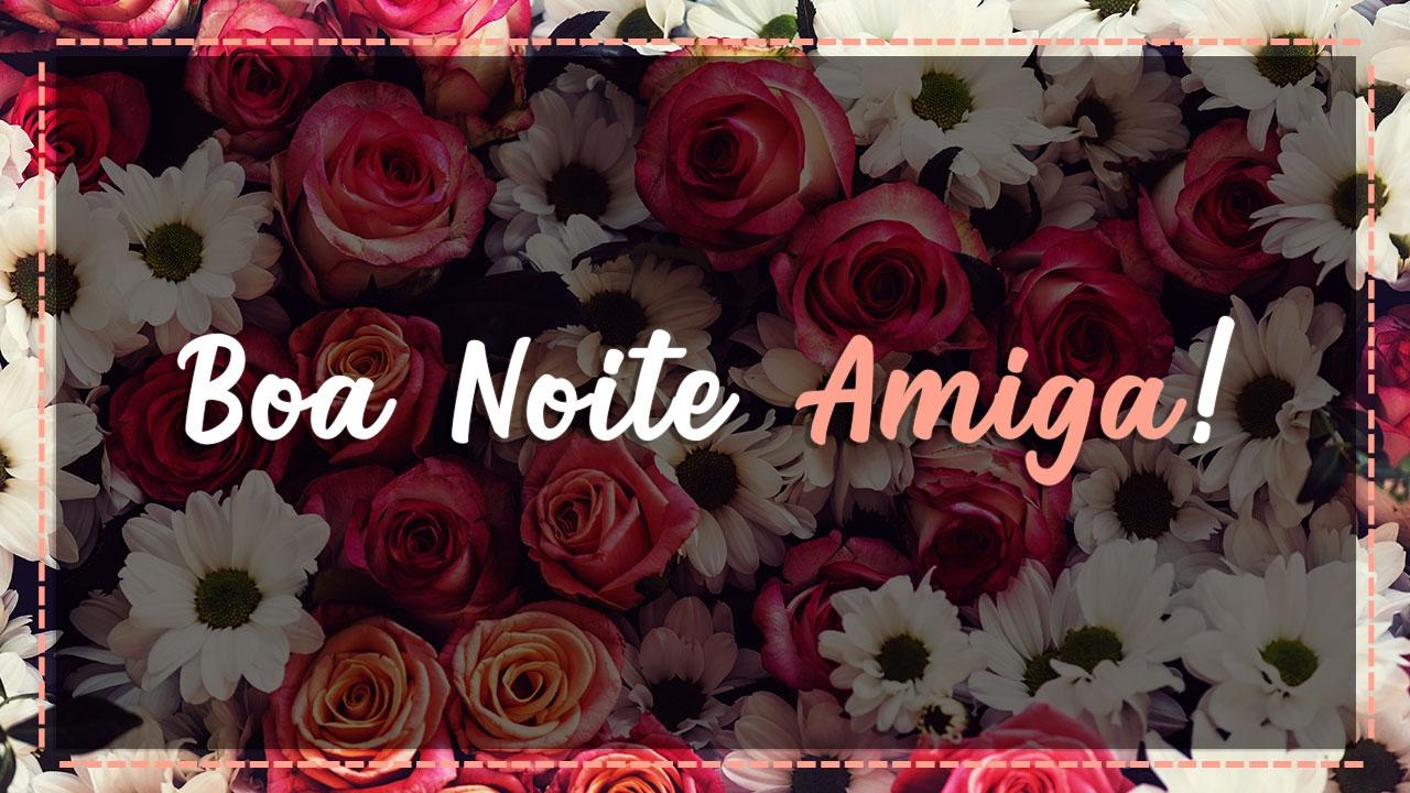 Mensagem De Boa Noite Para Amiga Receba Estas Rosas De Boa Noite