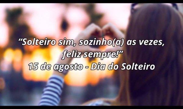 Dia 15 de Agosto Dia dos Solteiros! Solteiro sim, sozinho nunca!!!