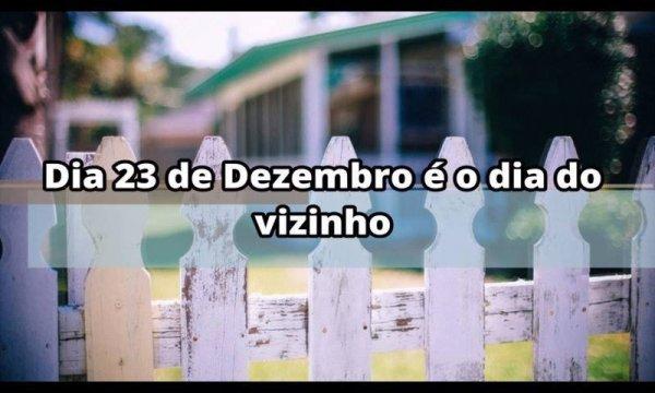 Dia 23 de Dezembro é dia do vizinho - Frases para o dia do vizinho!