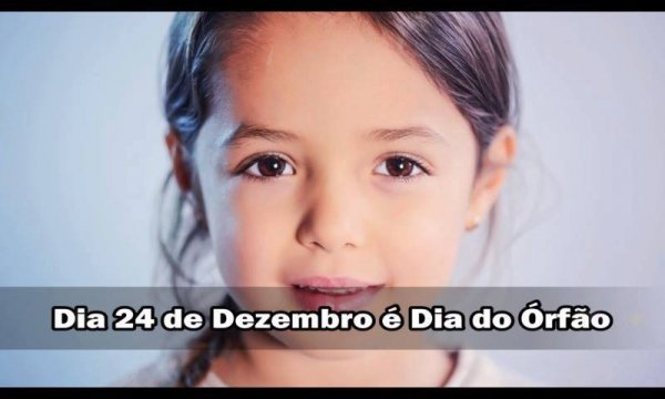 Dia 24 de dezembro é Dia do Órfão, não deixe este dia passar batido!!!