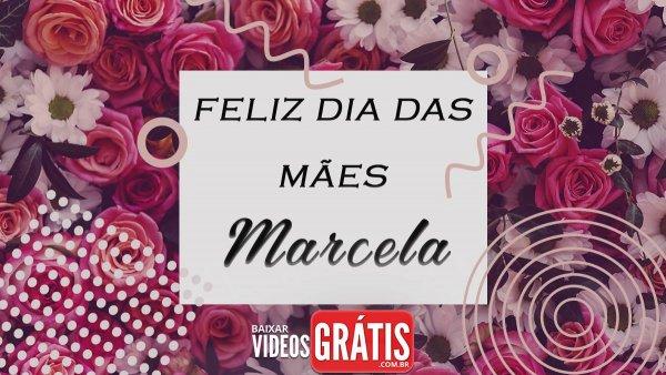 Mensagem para dia das mães com nome personalizado - Marcela!