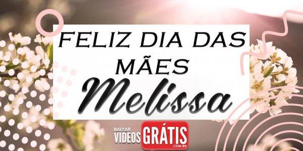 Mensagem para dia das mães com nome personalizado - Melissa!