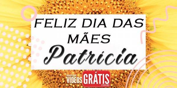 Mensagem para dia das mães com nome personalizado - Patrícia!