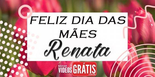 Mensagem para dia das mães com nome personalizado - Renata!