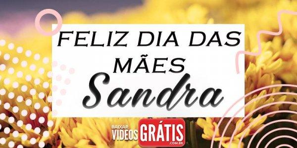 Mensagem para dia das mães com nome personalizado - Sandra!