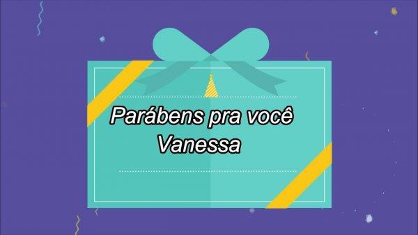 Vídeo com mensagem personalizada de aniversário para Vanessa!!!