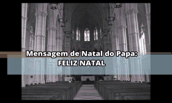 Mensagem de Natal do Santo Papa Francisco. Deus abençoe a todos!!!