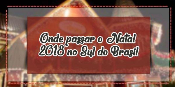 Onde passar o Natal 2018 no Sul do Brasil - Um lugar mágico!