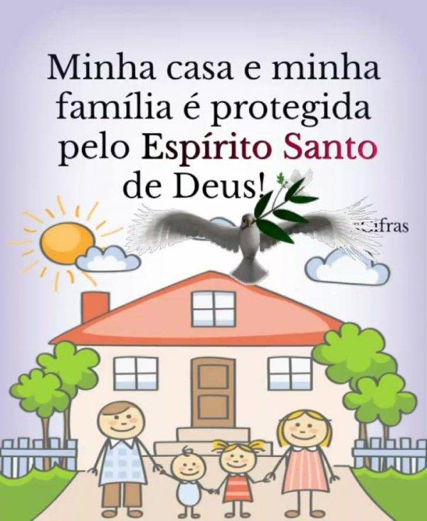 Minha casa e minha família é protegida pelo Espírito Santo de Deus!!!