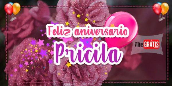 Vídeo com mensagem de Feliz Aniversário para Pricila, baixe grátis!!!